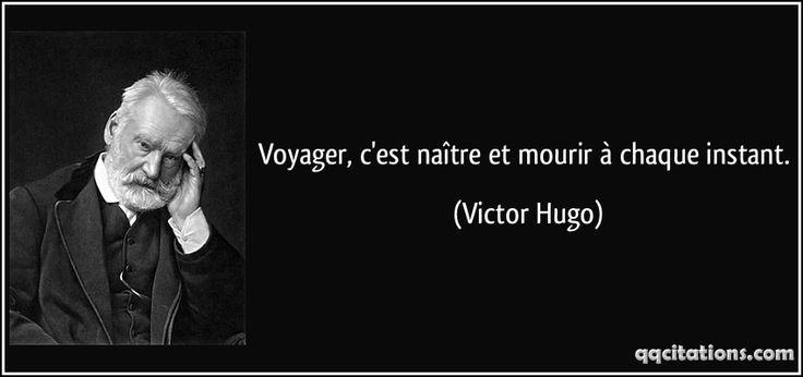 Voyager, c'est naître et mourir à chaque instant. (Victor Hugo) #citations #VictorHugo