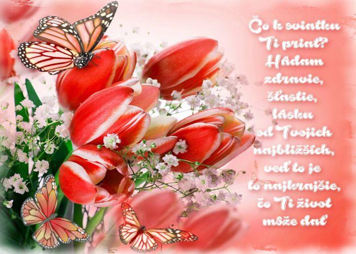 Čo k sviatku Ti priať Hádam zdravie, šťastie, lásku od Tvojich najbližších, veď to je to najkrajšie, čo Ti život môže dať