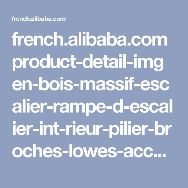 french.alibaba.com product-detail-img en-bois-massif-escalier-rampe-d-escalier-int-rieur-pilier-broches-lowes-accessoires-balustre-d-escalier-473151215.html?