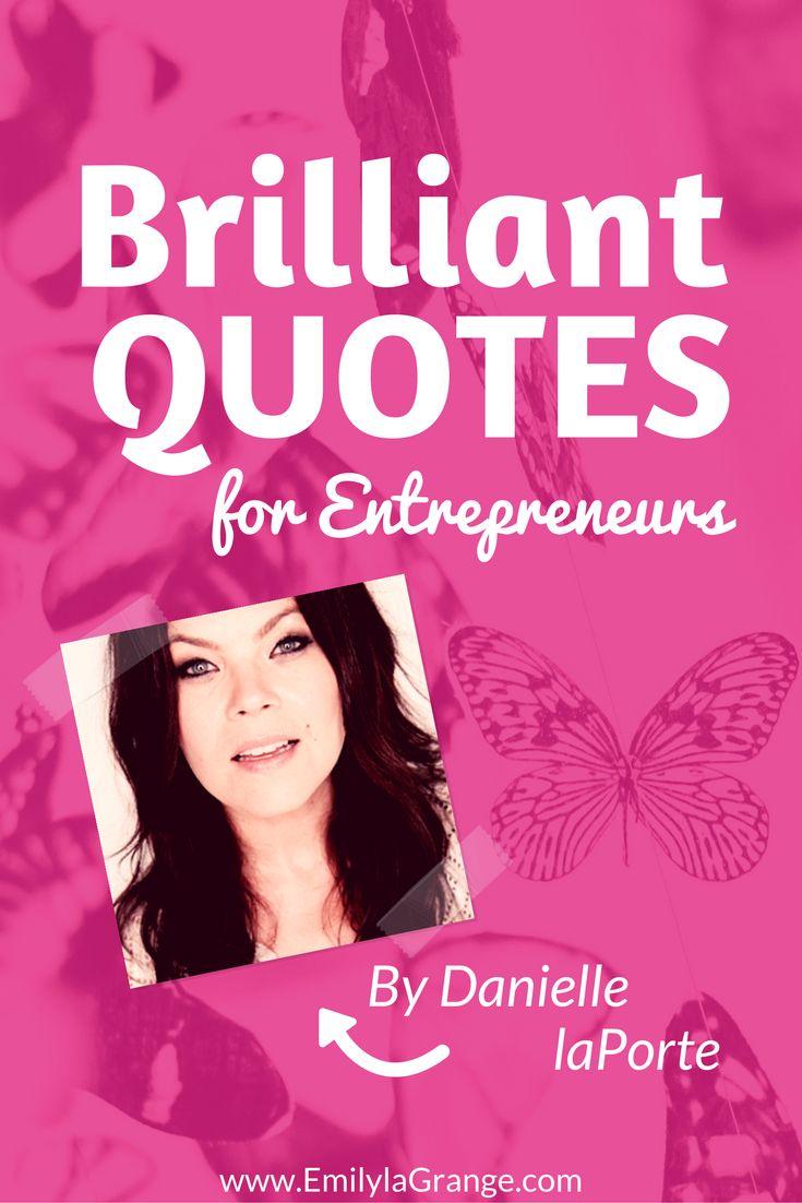 Brilliant quotes for entrepreneurs by danielle laporte