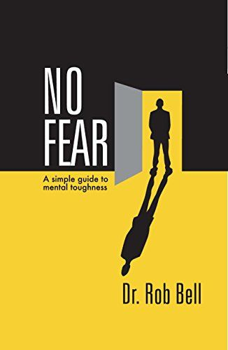 NO FEAR: A Simple Guide to Mental Toughness by Dr. Rob Bell http://www.amazon.com/dp/B00T6L42YE/ref=cm_sw_r_pi_dp_ZTuIwb169J11X