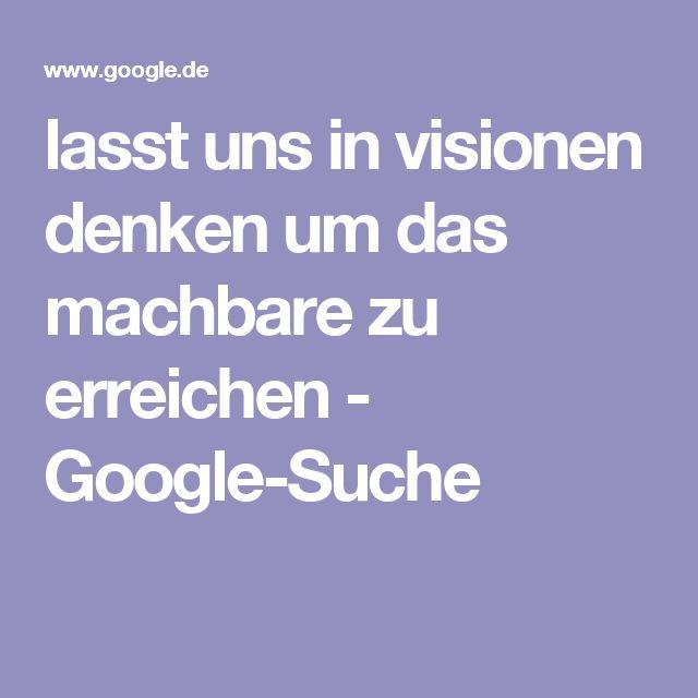 lasst uns in visionen denken um das machbare zu erreichen - Google-Suche