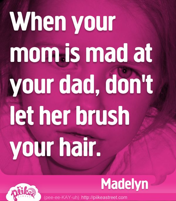 When Your Mom Is Mad At Dad Don T Let Her Brush Hair Things Kids Say Meadoria