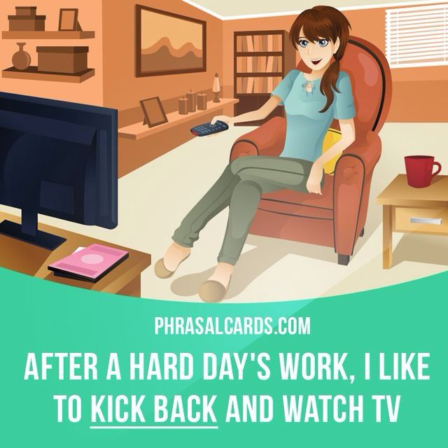 """""""Kick back"""" means """"to relax"""". Example: After a hard day's work, I like to kick back and watch TV."""