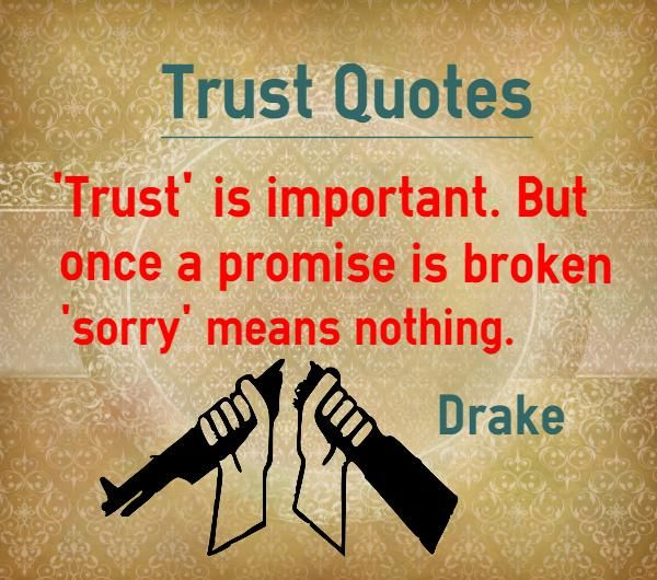 Trust Quotes 'Trust' is important. But once a promise is broken 'sorry' means nothing. Quote by Drake Explanation of trust quote on breaking promise Once a promise is broken, it is very difficult to trust again. What is the point in saying sorry after breaking the trust....