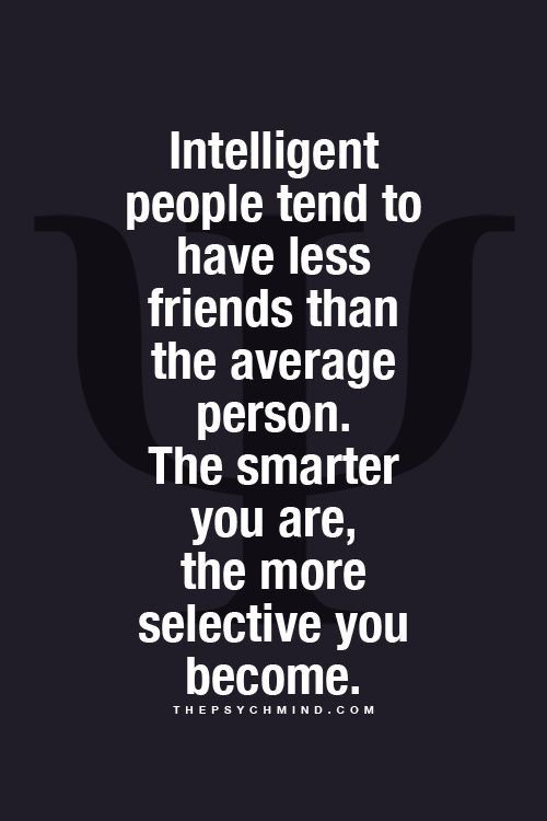 Well... so m intelligent ?... m so picky who to hang out with