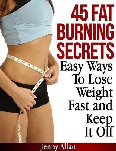 45 Fat Burning Secrets - Easy Ways To Lose Weight Fast and Keep It Off by Jenny Allan, http://www.amazon.com/dp/B00BBTNT5W/ref=cm_sw_r_pi_dp_.YZvtb1GGRVR0