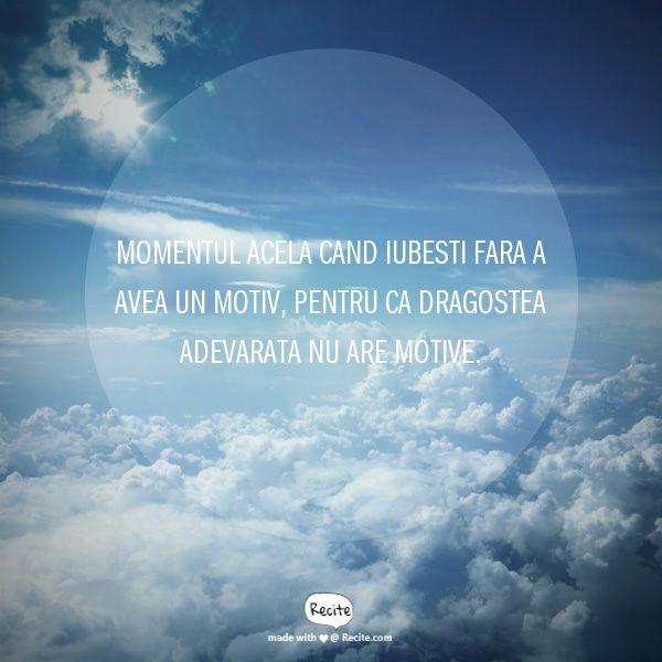 Momentul acela cand iubesti Fara a avea un motiv, Pentru ca dragostea adevarata Nu are motive. - Quote From Recite.com #RECITE #QUOTE