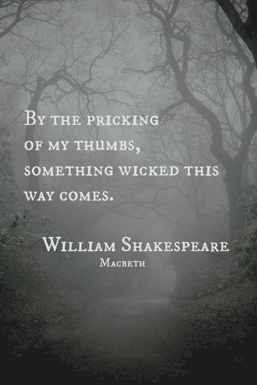 William Shakespeare quote -- wonderful quote if you're writing a thriller, or horror novel... :-)