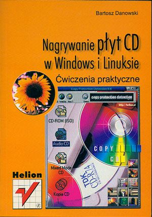 Nagrywanie płyt CD w Windows i Linuksie. Ćwiczenia praktyczne, Bartosz Danowski, Helion, 2001, http://www.antykwariat.nepo.pl/nagrywanie-plyt-cd-w-windows-i-linuksie-cwiczenia-praktyczne-bartosz-danowski-p-14454.html