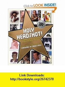 Holy Headshot! A Celebration of Americas Undiscovered Talent Patrick Borelli, Douglas Gorenstein, David Cross , ISBN-10: 1416591125  ,  , ASIN: B002QGSYUO , tutorials , pdf , ebook , torrent , downloads , rapidshare , filesonic , hotfile , megaupload , fileserve