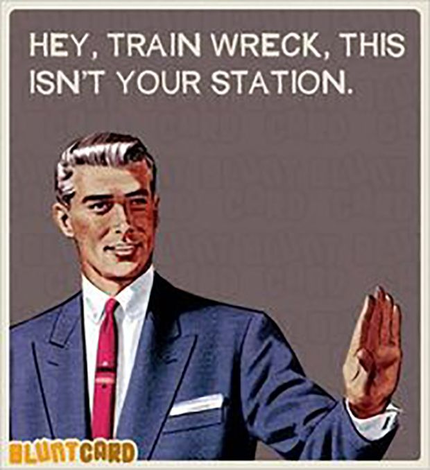 Hey trainwreck, this isn't your station.
