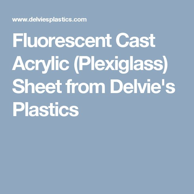 Fluorescent Cast Acrylic (Plexiglass) Sheet from Delvie's Plastics