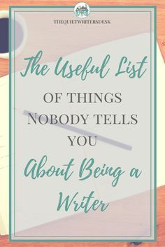 The Useful List of Things Nobody Tells You About Being a Writer