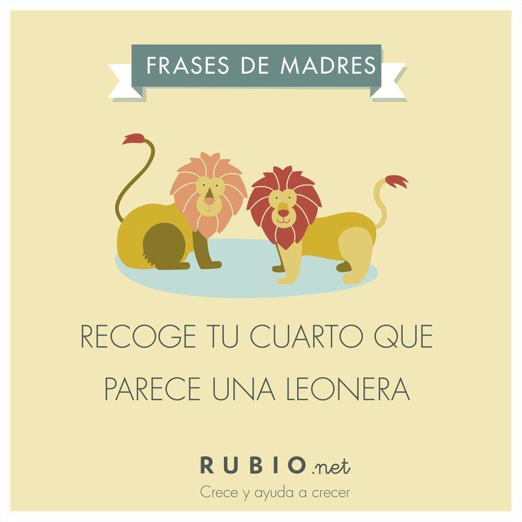 """¿Cuántas veces hemos escuchado esta frase? """"Recoge tu cuarto que parece una leonera"""" www.rubio.net"""