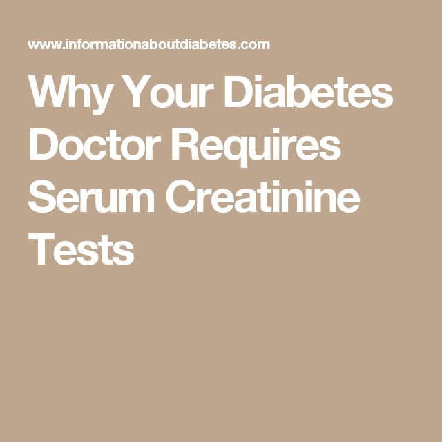 Why Your Diabetes Doctor Requires Serum Creatinine Tests