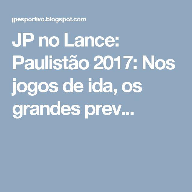 JP no Lance: Paulistão 2017:  Nos jogos de ida, os grandes prev...