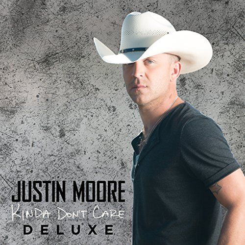 Kinda Don't Care [Deluxe Edition] Justin Moore