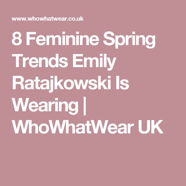 8 Feminine Spring Trends Emily Ratajkowski Is Wearing | WhoWhatWear UK