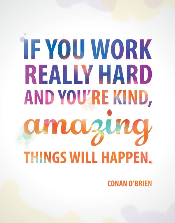 """""""If you work really hard and you're kind, amazing things will happen.&#3"""