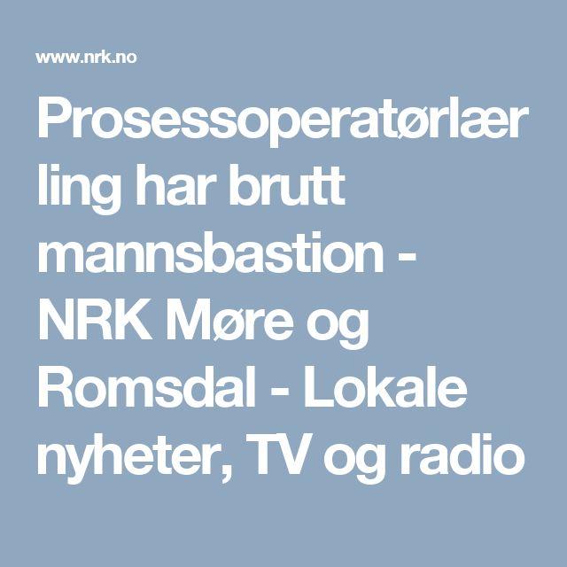 Prosessoperatørlærling har brutt mannsbastion - NRK Møre og Romsdal - Lokale nyheter, TV og radio