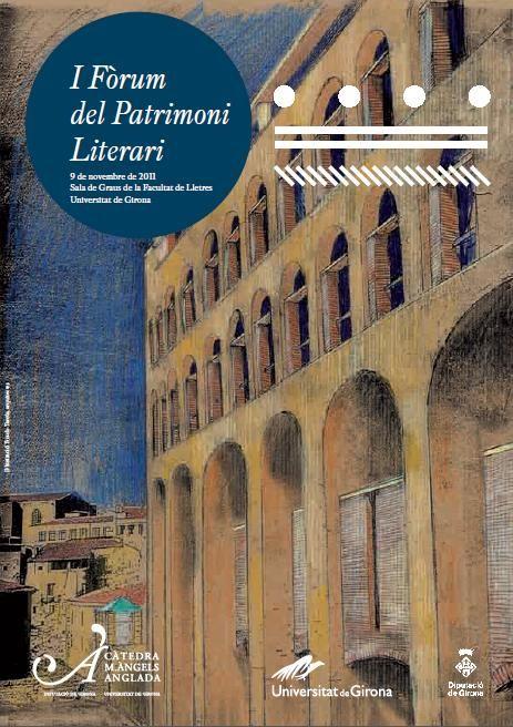 I Fòrum del Patrimoni Literari. Estratègies de patrimonialització literària: els espais dels escriptors i la gestió de les xarxes. 9 de novembre de 2011, Sala de Graus de la Facultat de Lletres, Universitat de Girona