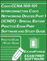 Cisco CCNA 100-101 Interconnecting Cisco Networking Devices Part 1 (ICND1) - Special Edition Practice Exam Prep Software and Study Guide