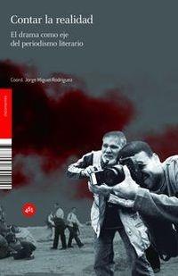 Contar la realidad : el drama como eje del periodismo literario / coordinador: Jorge Miguel Rodriguez Rodriguez