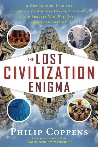 The Lost Civilization Enigma: A New Inquiry Into the Existence of Ancient Cities, Cultures, and Peoples Who Pre-Date Recorded History by Philip Coppens http://www.amazon.com/dp/1601632320/ref=cm_sw_r_pi_dp_th1Nub0HSTGEB