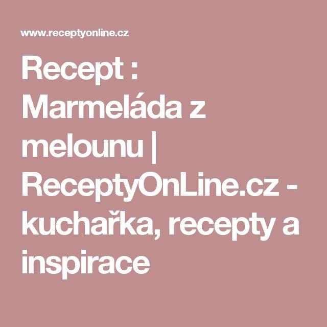 Recept : Marmeláda z melounu | ReceptyOnLine.cz - kuchařka, recepty a inspirace
