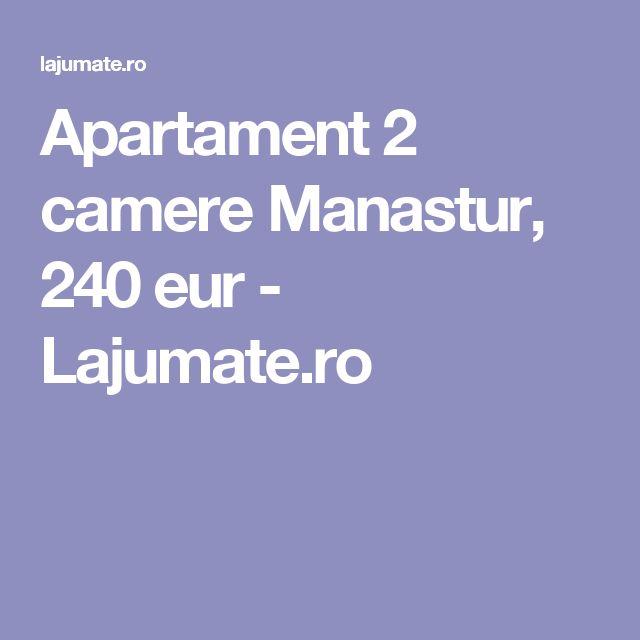 Apartament 2 camere Manastur, 240 eur - Lajumate.ro