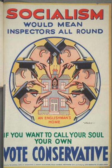 A poster for the British Conservative Party from the 1929 General Election. It depicts a house surrounded by inspectors with the caption 'Socialism would mean inspectors all round. If you want to call your soul your own, vote Conservative!'. Artwork by V. Hicks.