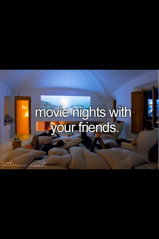 2013 Bucket List. Movie nights with friends.