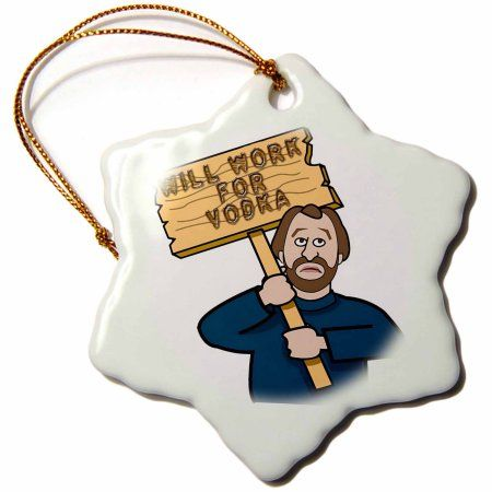 3dRose Funny Humorous Man Guy With A Sign Will Work For Vodka, Snowflake Ornament, Porcelain, 3-inch