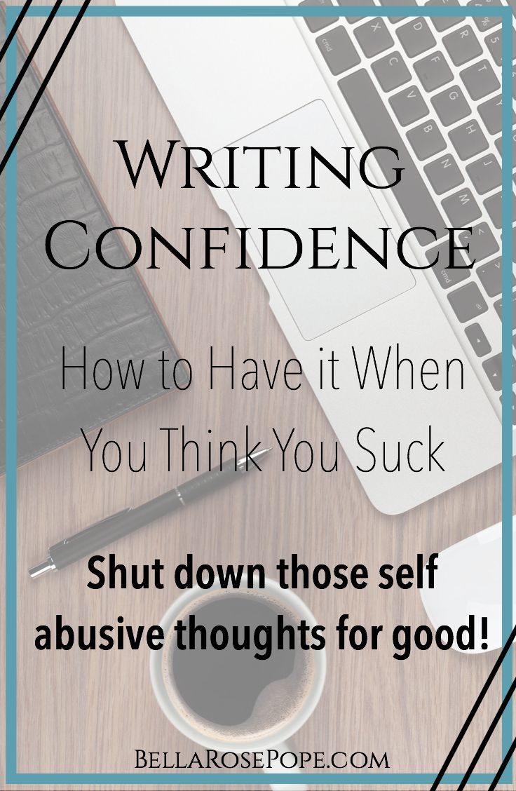 writing confidence | have confidence in writing | how to feel good about your writing | how to write a book | writing tips | tips for writing a book | tips for writing a novel | novel writing tips