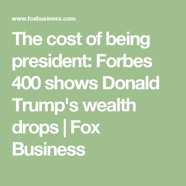 The cost of being president: Forbes 400 shows Donald Trump's wealth drops   Fox Business