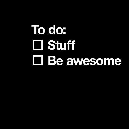 that about sums us up:) lolTodo Lists, Life, Inspiration, Stuff, Quotes, Check Lists, Funny, Things, Be Awesome