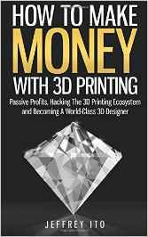 How to make money with 3d printing : passive profits, hacking the 3D printing ecosystem and becoming a world-class 3D designer -  Ito, Jeffrey -  plaats 798.12 #Animatie en #3D