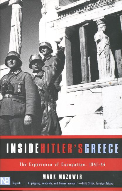 """Inside Hitler's Greece The Experience of Occupation, 1941-44       Mark Mazower """"A superb book on the horrors afflicting wartime Greece. . . . [Mazower] has done vast archival research and emerged with a gripping, readable and human account, setting every moment of a tragic period in appropriate context.""""—Fritz Stern, Foreign Affairs"""