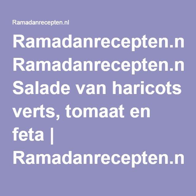 Ramadanrecepten.nl Salade van haricots verts, tomaat en feta   Ramadanrecepten.nl