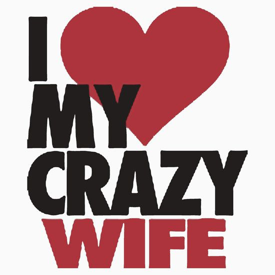 I LOVE MY CRAZY WIFE, THIS DESIGN AVAILABLE ON T-SHIRT AND 20 OTHER PRODUCTS, CHECK THEM OUT.