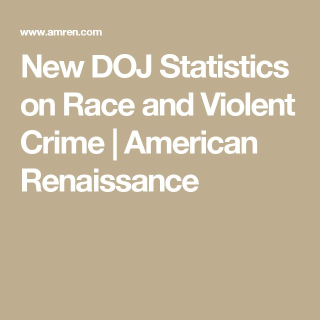 New DOJ Statistics on Race and Violent Crime | American Renaissance