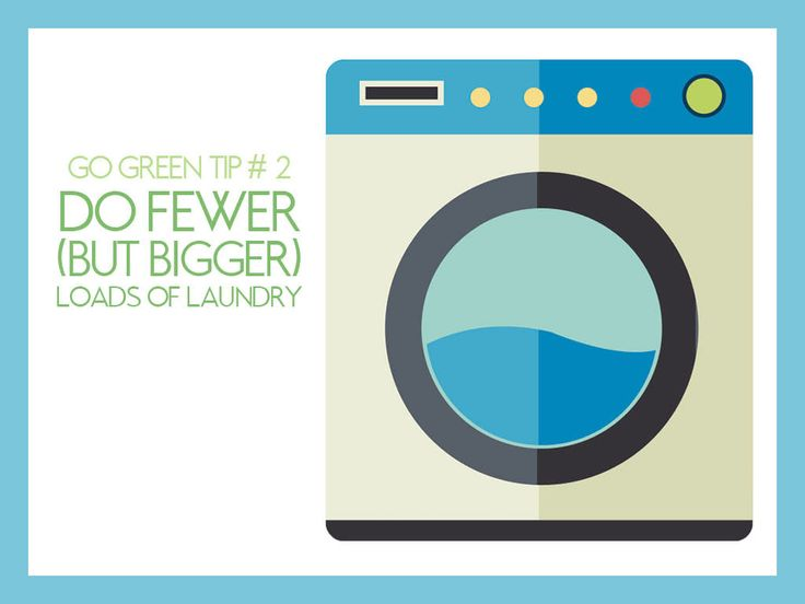 "#GoGreen Tip #2: Do Fewer (But Bigger) Loads of Laundry - The gallons of water and electricity (or gas) you use to wash and dry each load of laundry can really add up One way to conserve resources and reduce environmental impact is by doing fewer loads of laundry and waiting until you have a full load before you ""start the wash."""