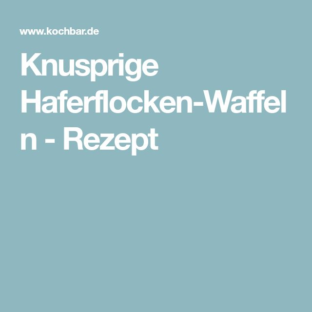 Knusprige Haferflocken-Waffeln - Rezept