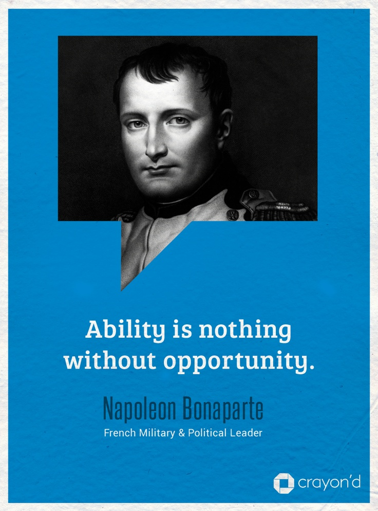 Ability is nothing without opportunity.   #Quote by Napoleon Bonaparte, French Military and Political Leader.