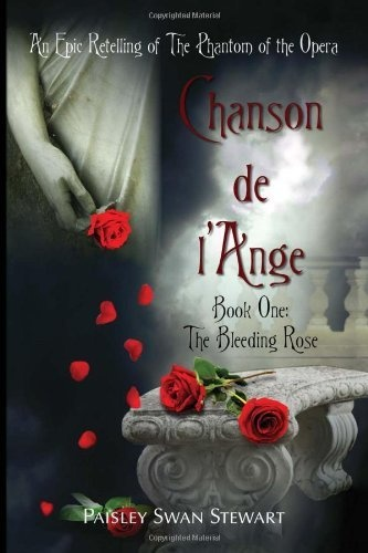 Chanson de l'Ange, Book 1: The Bleeding Rose- An Epic Retelling of Phantom of the Opera by Paisley Swan Stewart, http://www.amazon.com/dp/1450084028/ref=cm_sw_r_pi_dp_8-f8pb066J22K