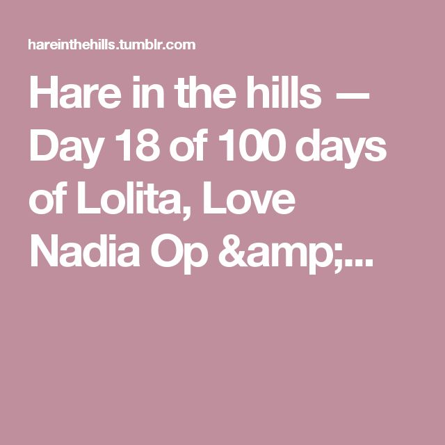 Hare in the hills — Day 18 of 100 days of Lolita, Love Nadia Op &...