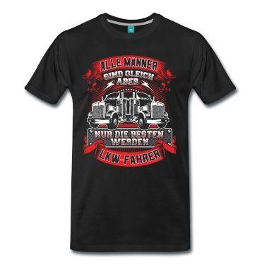 """""""Alle Männer sind gleich, aber nur die besten werden LKW-Fahrer"""" - Du bist ein stolzer Trucker? Dann ist dieses LKW-Design genau richtig für dich!  #lkw #tshirt #trucker #lkwfahrer #fernfahrer"""