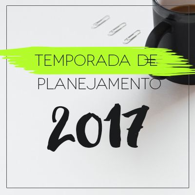 Aberta a temporada de planejamento 2017 do Vida Organizada | Vida Organizada