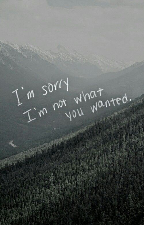 #imsorry #heartbreak I'm sorry I'm not what you wanted